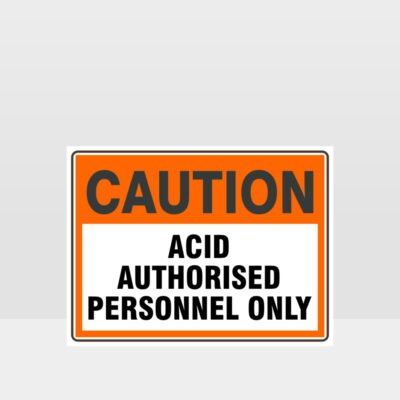 Caution Acid Authorised Personnel Only Sign