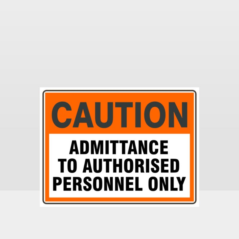Caution Admittance To Authorised Personnel Only Sign