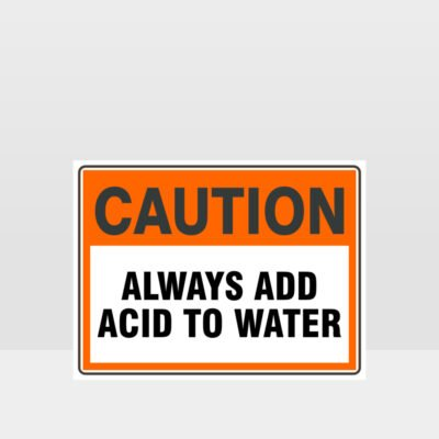 Caution Always Add water To Acid Sign