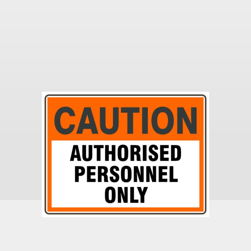 Caution Authorised Personnel Only Sign