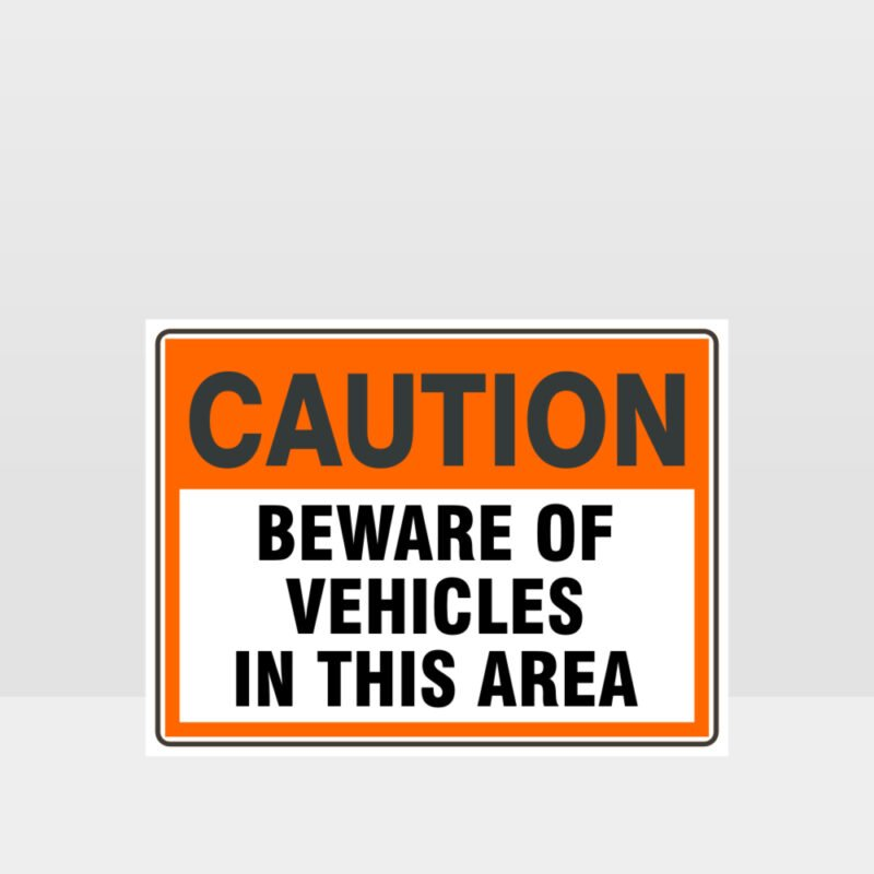Caution Beware Of Vehicles In This Area Sign