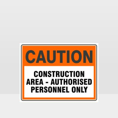Caution Construction Area Authorised Personnel Only Sign