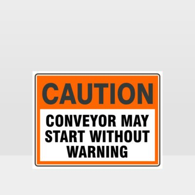 Caution Conveyor May Start Without Warning Sign