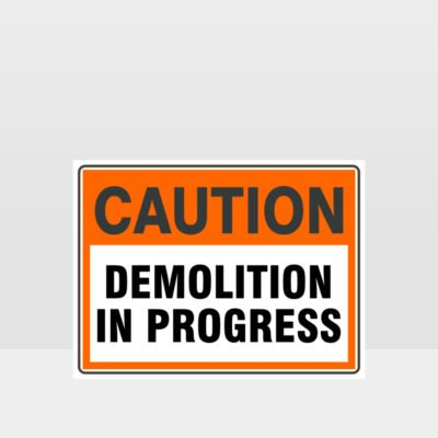 Caution Demolition In Progress Sign