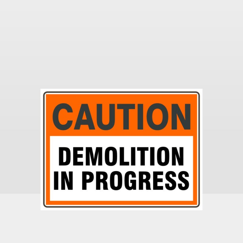 Caution Demolition In Progress Sign