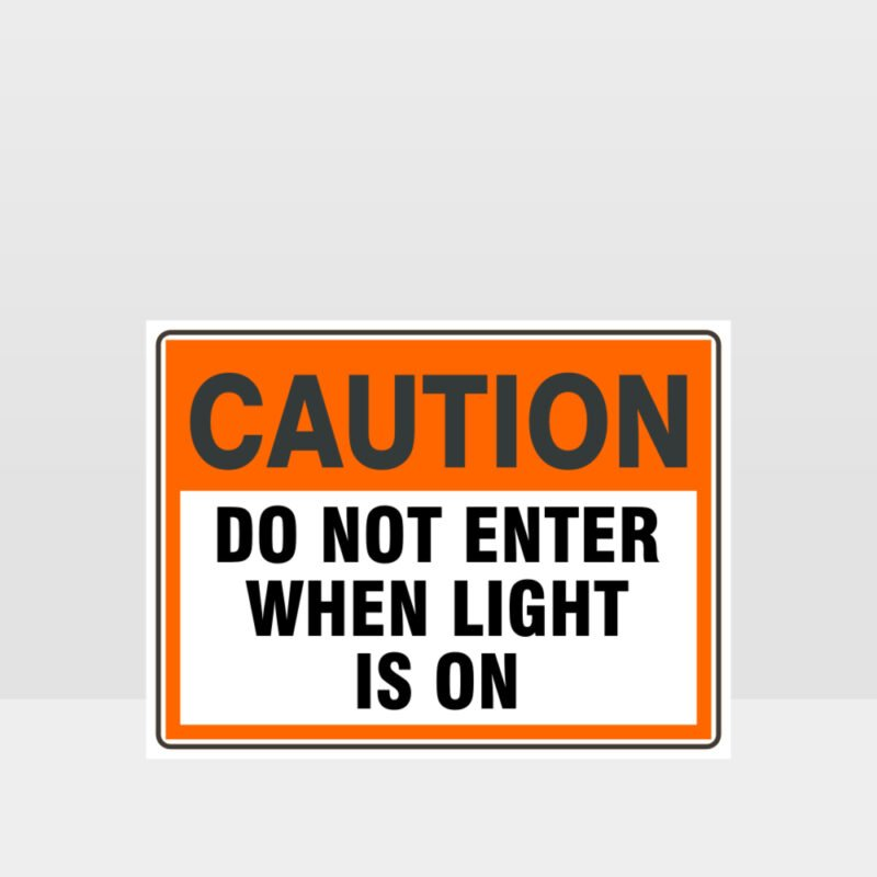Caution Do Not Enter When Light Is On Sign