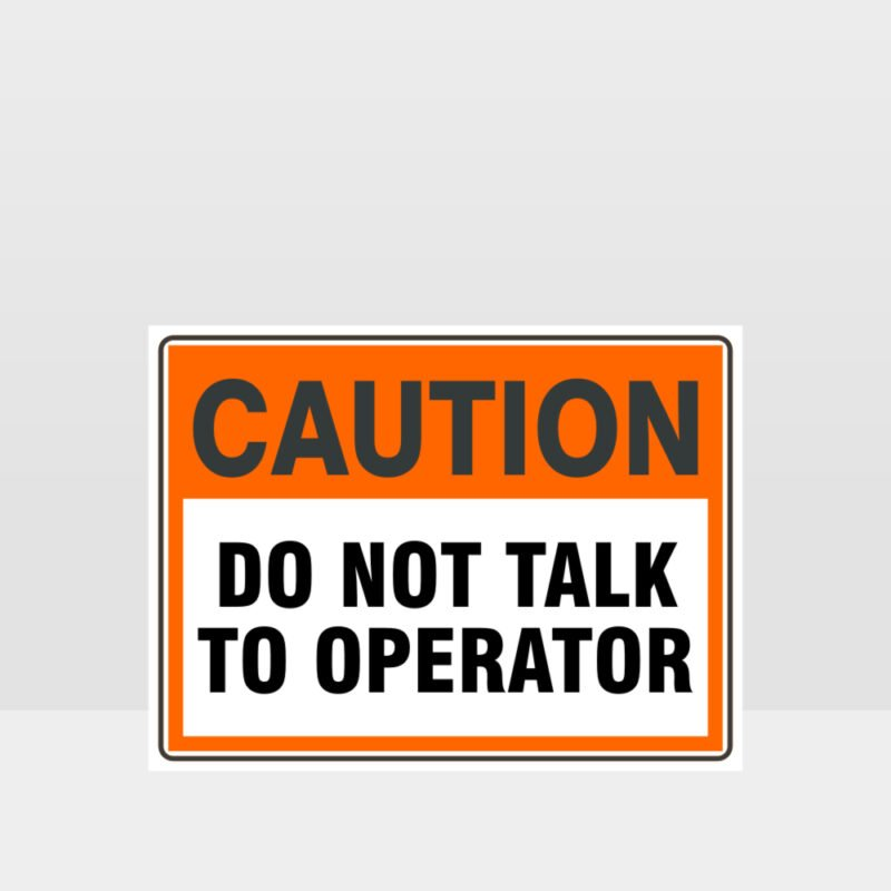 Caution Do Not Talk To Operator Sign
