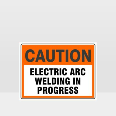 Caution Electric Arc Welding In Progress Sign