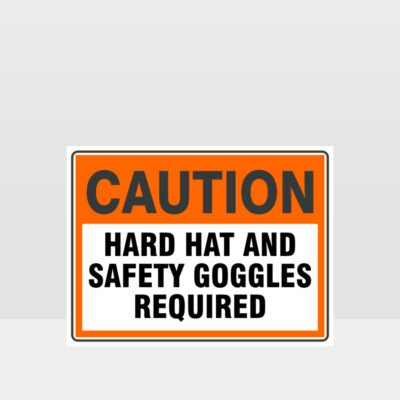 Caution Hard Hat And Safety Goggles Required Sign