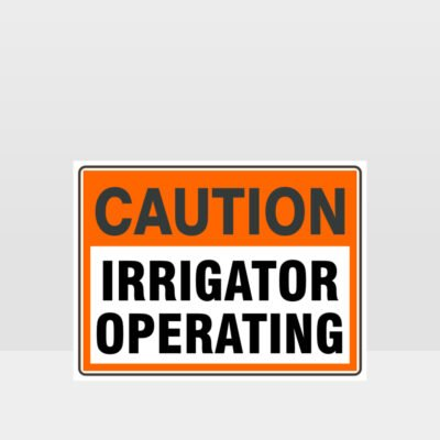 Caution Irrigator Operating Sign