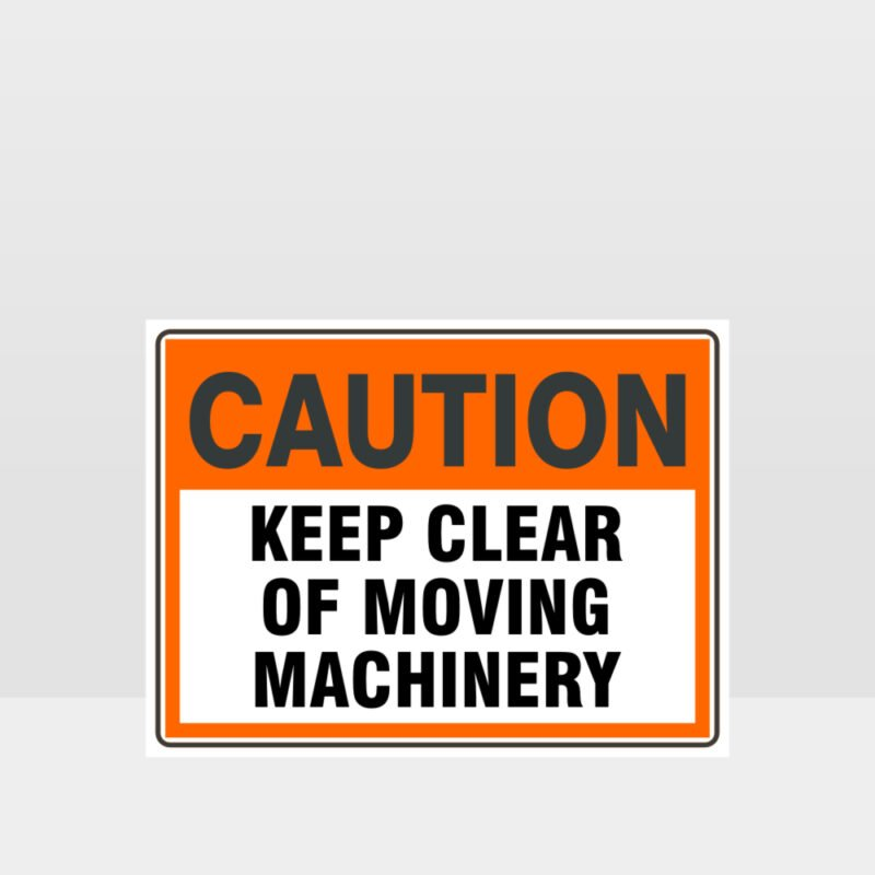 Caution Keep Clear Of Moving Machinery Sign