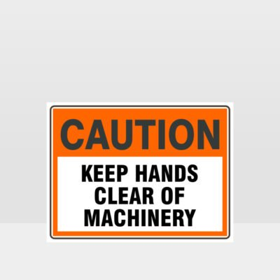 Caution Keep Hands Clear Of Machinery Sign