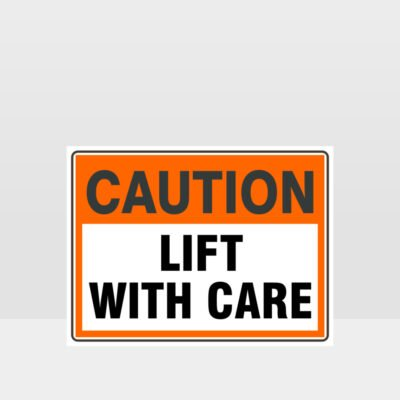 Caution Lift With Care Sign