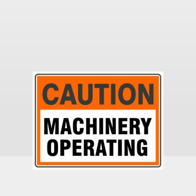Caution Machinery Operating Sign