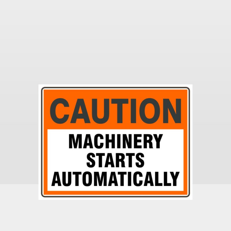 Caution Machinery Starts Automatically Sign