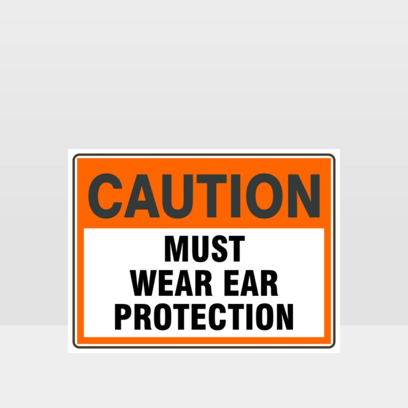 Caution Must Wear Ear Protection Sign