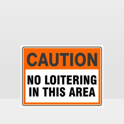 Caution No Loitering In This Area Sign