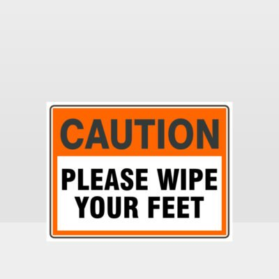 Caution Please Wipe Your Feet Sign