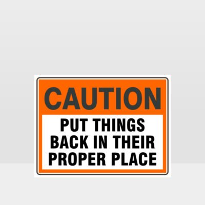 Caution Put Things Back In Their Proper Place Sign