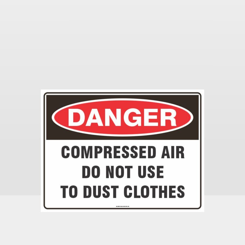 Danger Compressed Air Do Not Use To Dust Clothes Sign