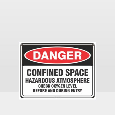 Danger Confined Space Hazardous Atmosphere Check Oxygen Level Before And During Entry Sign