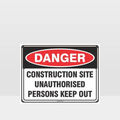 Danger Construction Site Unauthorised Persons Keep Out Sign