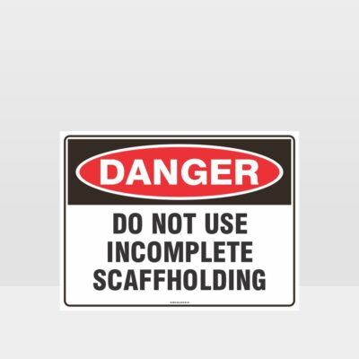 Do Not Use Incomplete Scaffolding Sign