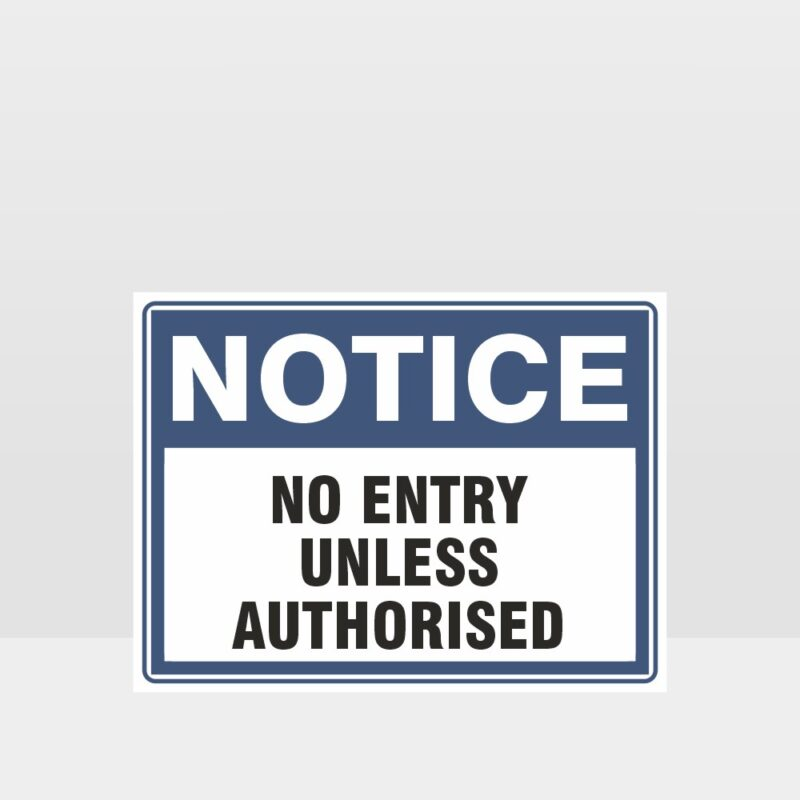 Notice No Entry Unless Authorised Sign