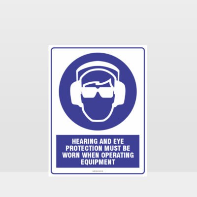 Mandatory Hearing and Eye Protection Must Be Worn When Operating Equipment Sign