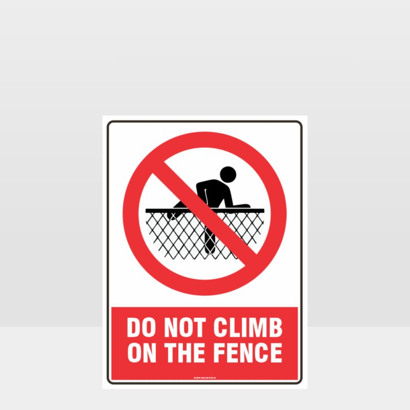 Prohibition Do Not Climb The Fence Sign