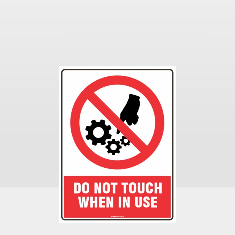 Prohibition Do Not Touch When In Use Sign