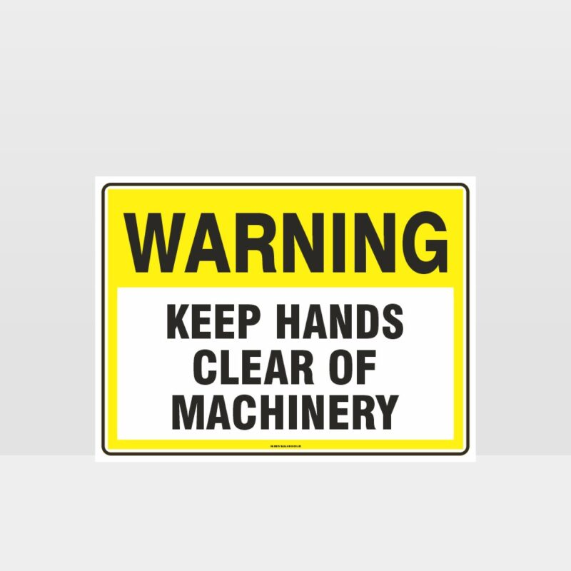Warning Keep Hands Clear Of Machinery Sign