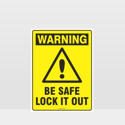 Warning Be Safe Lock It Out Sign