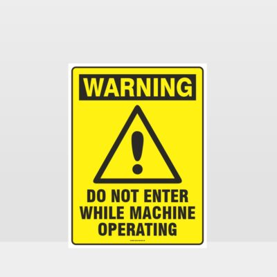 Warning Do Not Enter Machine Operating Sign