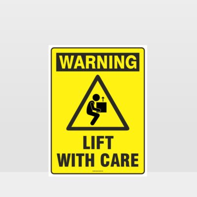 Warning Lift With Care Sign
