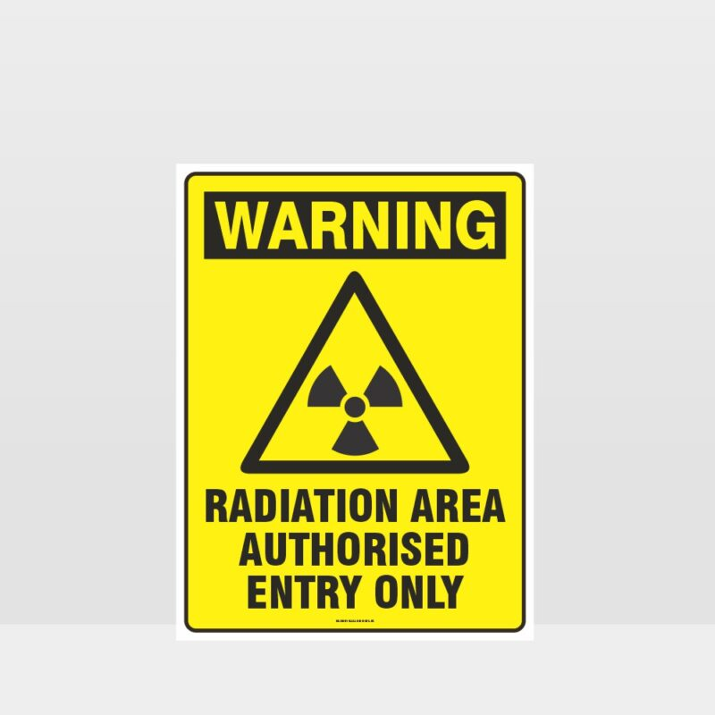 Warning Radiation Area Authorised Entry Only Sign