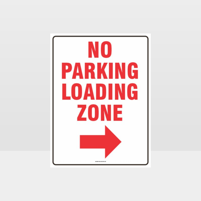 No Parking Loading Zone Right Arrow Sign